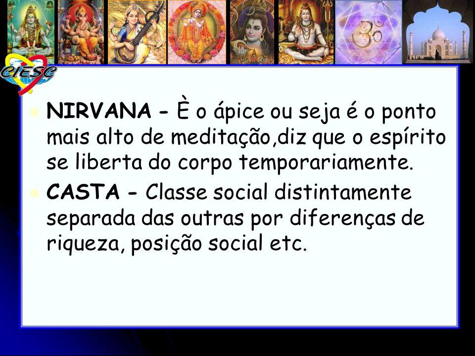 . NIRVANA - È o ápice ou seja é o ponto mais alto de meditação,diz que o espírito se liberta do corpo temporariamente. - Classe social distintamente s