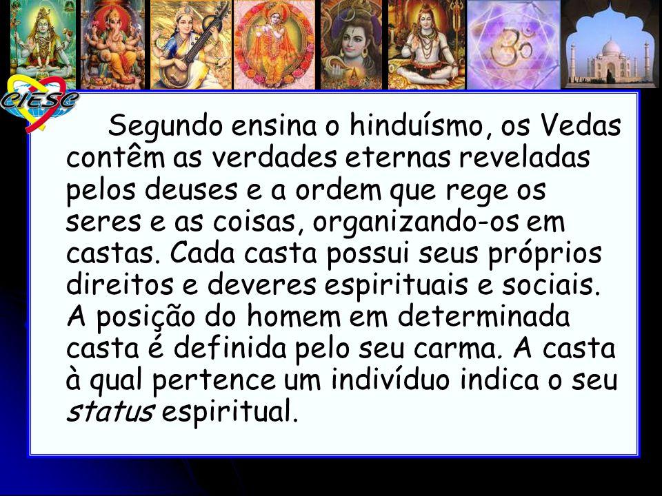 Segundo ensina o hinduísmo, os Vedas contêm as verdades eternas reveladas pelos deuses e a ordem que rege os seres e as coisas, organizando-os em cast