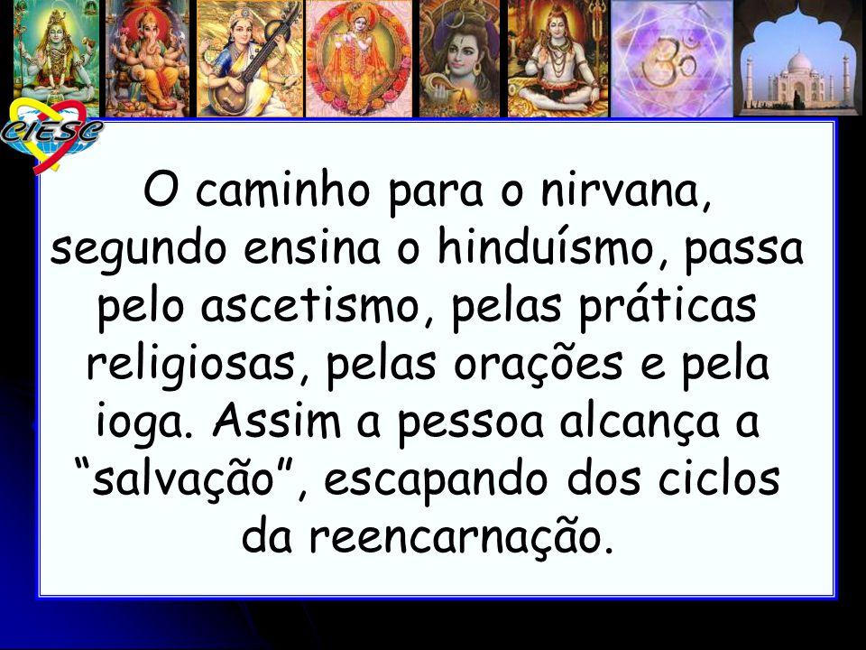 O caminho para o nirvana, segundo ensina o hinduísmo, passa pelo ascetismo, pelas práticas religiosas, pelas orações e pela ioga. Assim a pessoa alcan