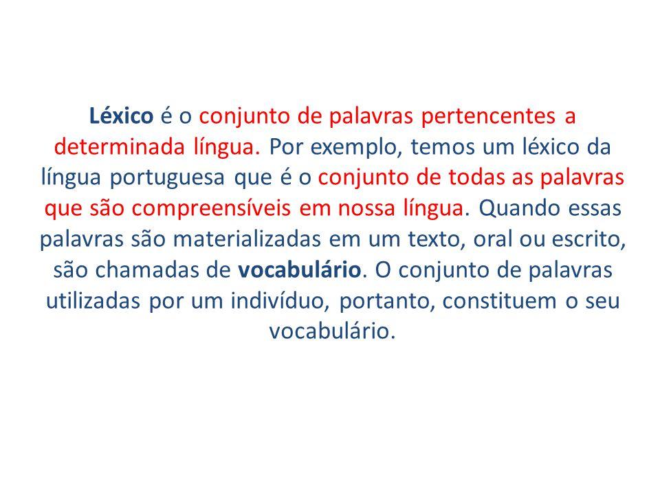 Léxico é o conjunto de palavras pertencentes a determinada língua.