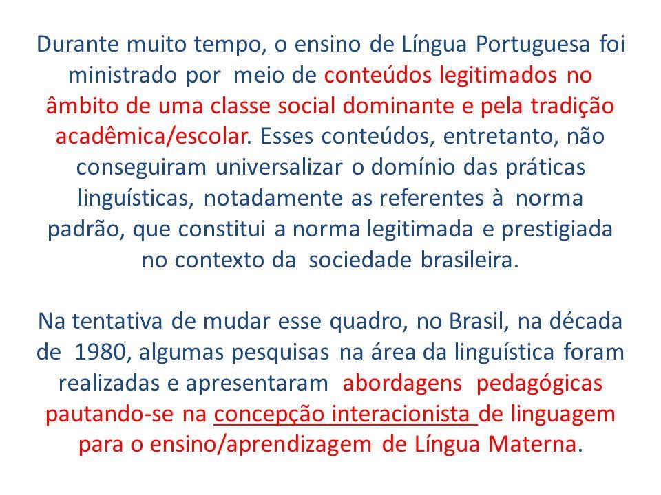 Durante muito tempo, o ensino de Língua Portuguesa foi ministrado por meio de conteúdos legitimados no âmbito de uma classe social dominante e pela tradição acadêmica/escolar.