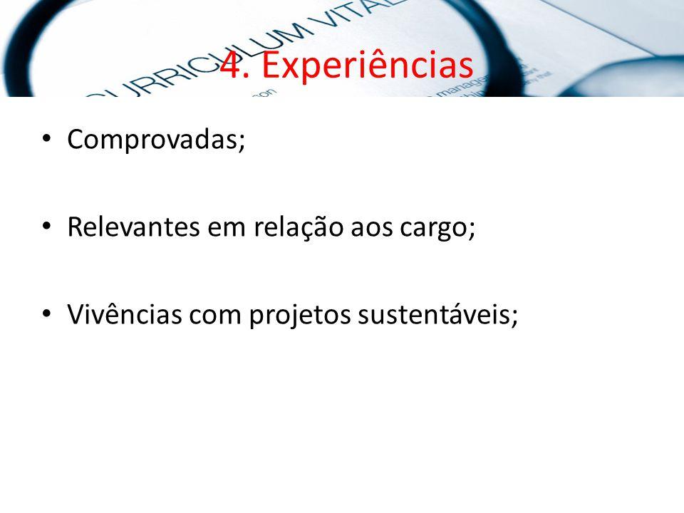 4. Experiências Comprovadas; Relevantes em relação aos cargo; Vivências com projetos sustentáveis;