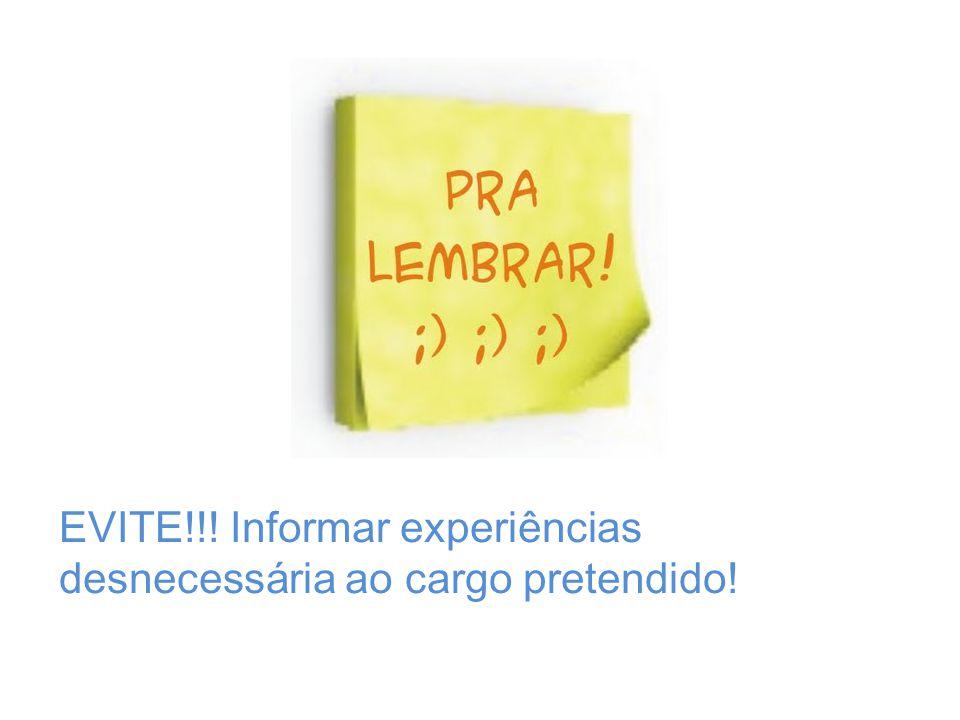 EVITE!!! Informar experiências desnecessária ao cargo pretendido!