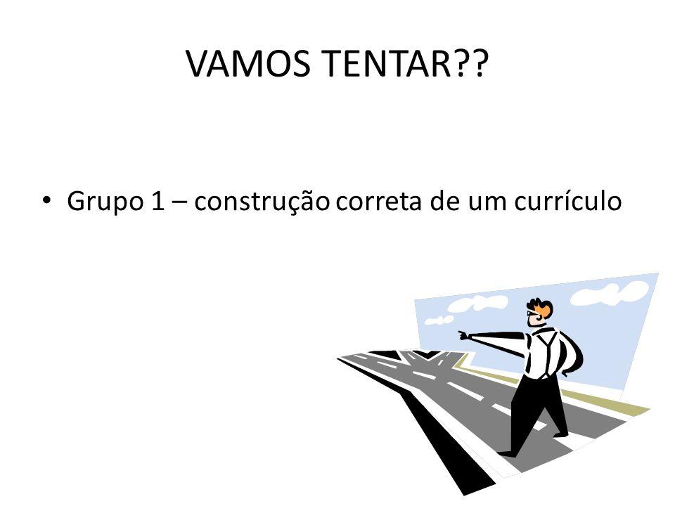 VAMOS TENTAR Grupo 1 – construção correta de um currículo