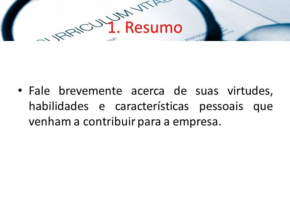 1. Resumo Fale brevemente acerca de suas virtudes, habilidades e características pessoais que venham a contribuir para a empresa.