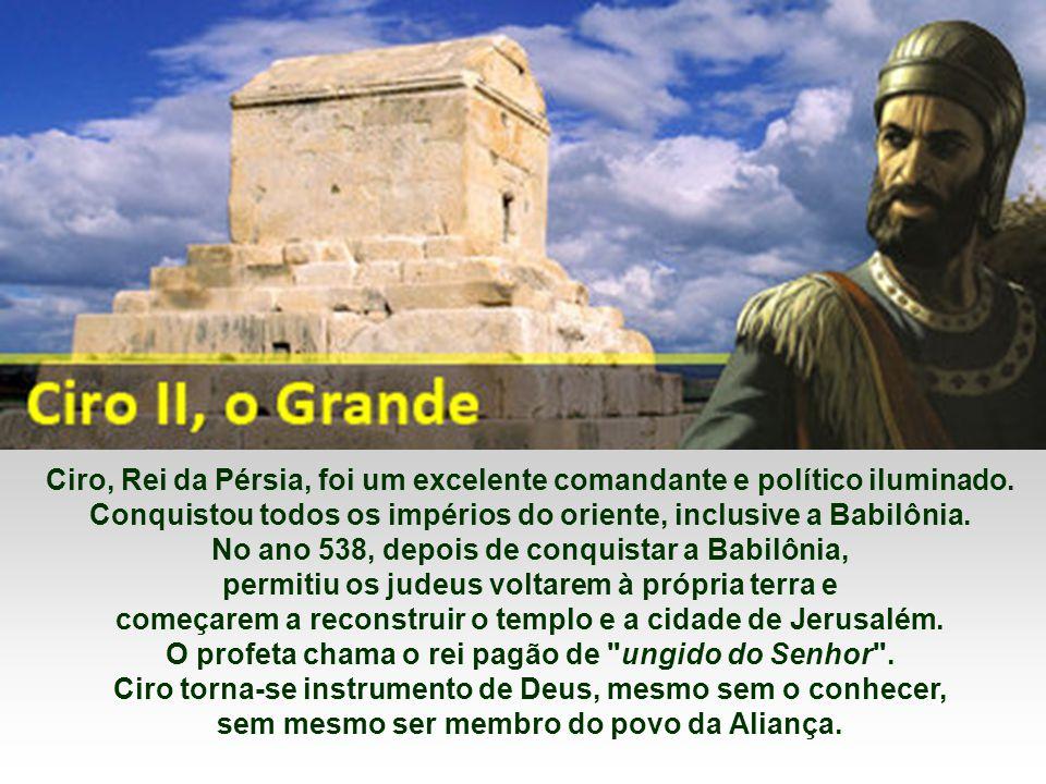 Ciro, Rei da Pérsia, foi um excelente comandante e político iluminado.