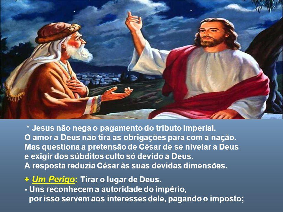 * Jesus não nega o pagamento do tributo imperial.