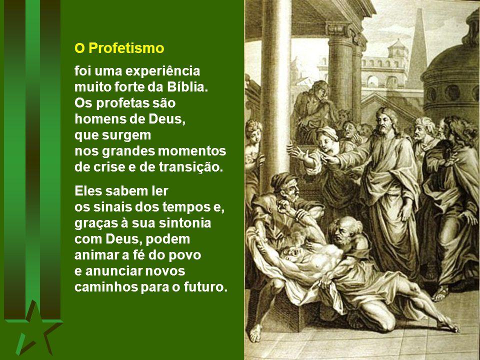 O Profetismo foi uma experiência muito forte da Bíblia.