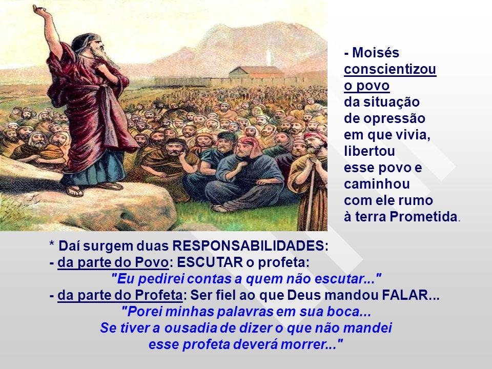 * Daí surgem duas RESPONSABILIDADES: - da parte do Povo: ESCUTAR o profeta: Eu pedirei contas a quem não escutar... - da parte do Profeta: Ser fiel ao que Deus mandou FALAR...