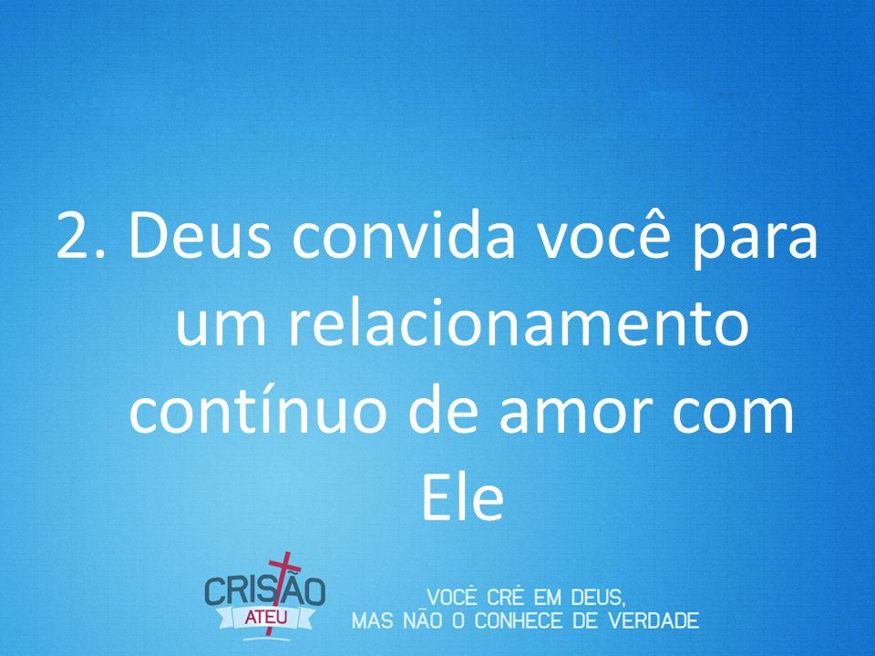 2. Deus convida você para um relacionamento contínuo de amor com Ele