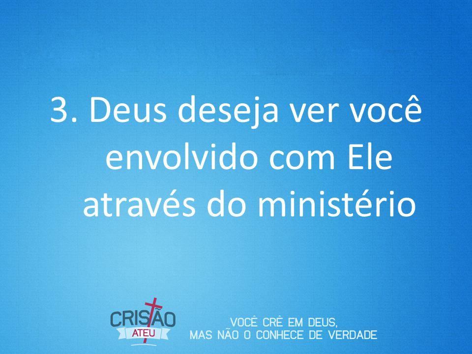 3. Deus deseja ver você envolvido com Ele através do ministério
