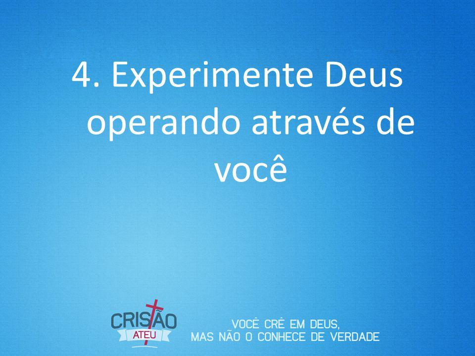 4. Experimente Deus operando através de você
