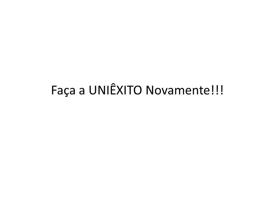 Faça a UNIÊXITO Novamente!!!