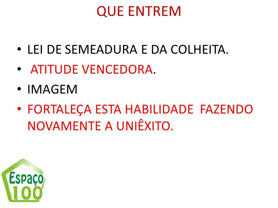 QUE ENTREM LEI DE SEMEADURA E DA COLHEITA. ATITUDE VENCEDORA. IMAGEM FORTALEÇA ESTA HABILIDADE FAZENDO NOVAMENTE A UNIÊXITO.