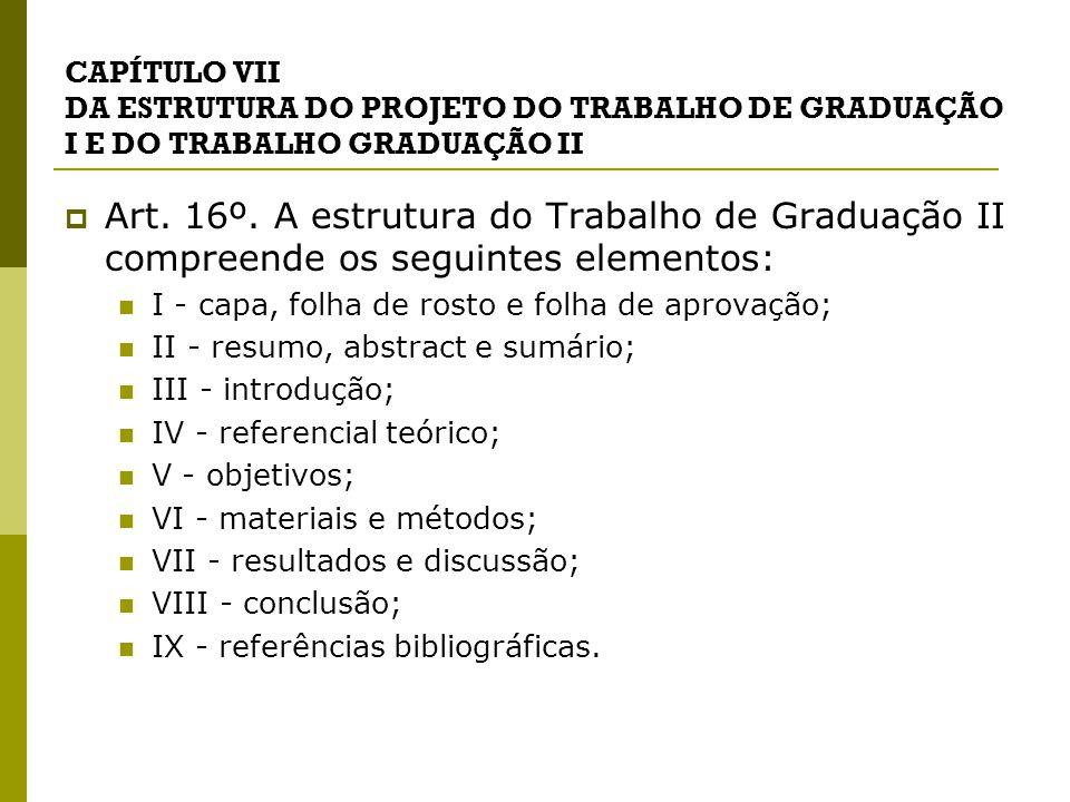 CAPÍTULO VII DA ESTRUTURA DO PROJETO DO TRABALHO DE GRADUAÇÃO I E DO TRABALHO GRADUAÇÃO II  Art.