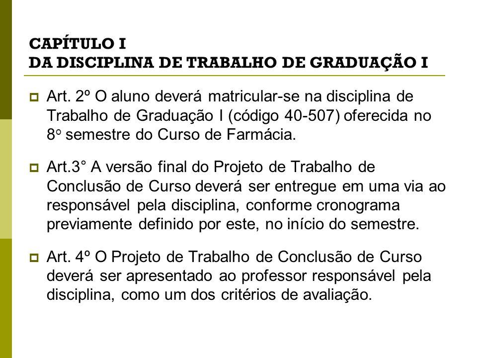 CAPÍTULO I DA DISCIPLINA DE TRABALHO DE GRADUAÇÃO I  Art.