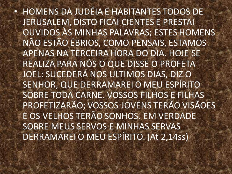 HOMENS DA JUDÉIA E HABITANTES TODOS DE JERUSALEM, DISTO FICAI CIENTES E PRESTAI OUVIDOS ÀS MINHAS PALAVRAS; ESTES HOMENS NÃO ESTÃO ÉBRIOS, COMO PENSAI