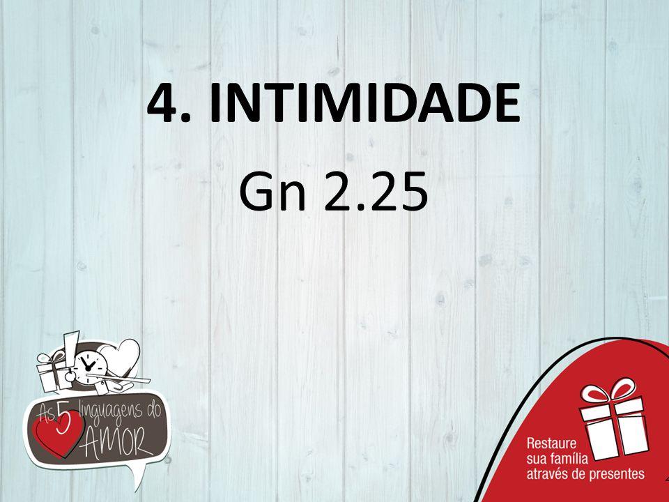 4. INTIMIDADE Gn 2.25