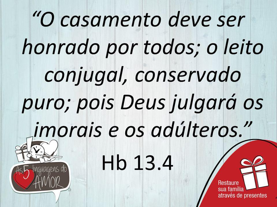 """""""O casamento deve ser honrado por todos; o leito conjugal, conservado puro; pois Deus julgará os imorais e os adúlteros."""" Hb 13.4"""
