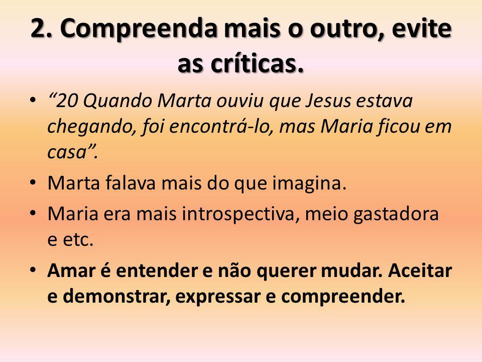 2.Compreenda mais o outro, evite as críticas.