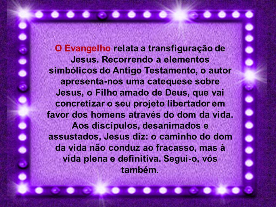O Evangelho relata a transfiguração de Jesus.
