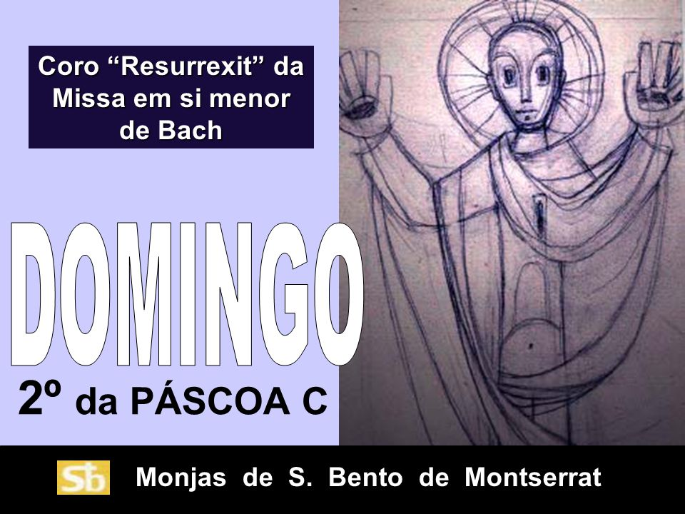 Monjas de S. Bento de Montserrat 2º da PÁSCOA C Coro Resurrexit da Missa em si menor de Bach