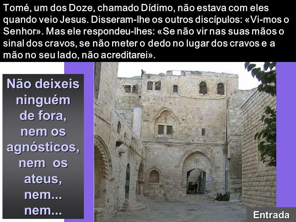 Tomé, um dos Doze, chamado Dídimo, não estava com eles quando veio Jesus.