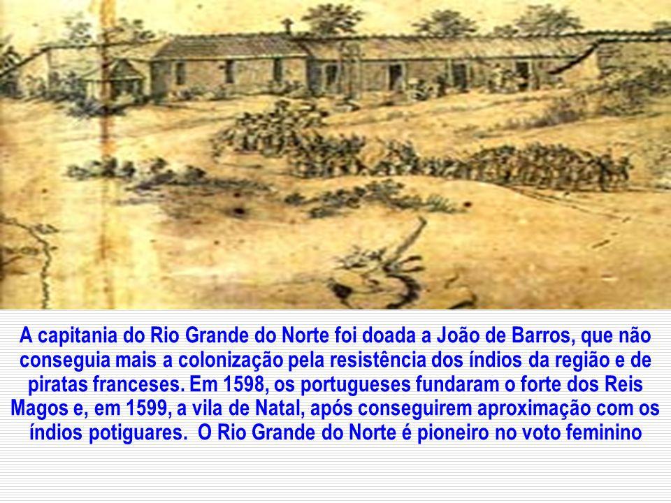 A capitania do Rio Grande do Norte foi doada a João de Barros, que não conseguia mais a colonização pela resistência dos índios da região e de piratas franceses.
