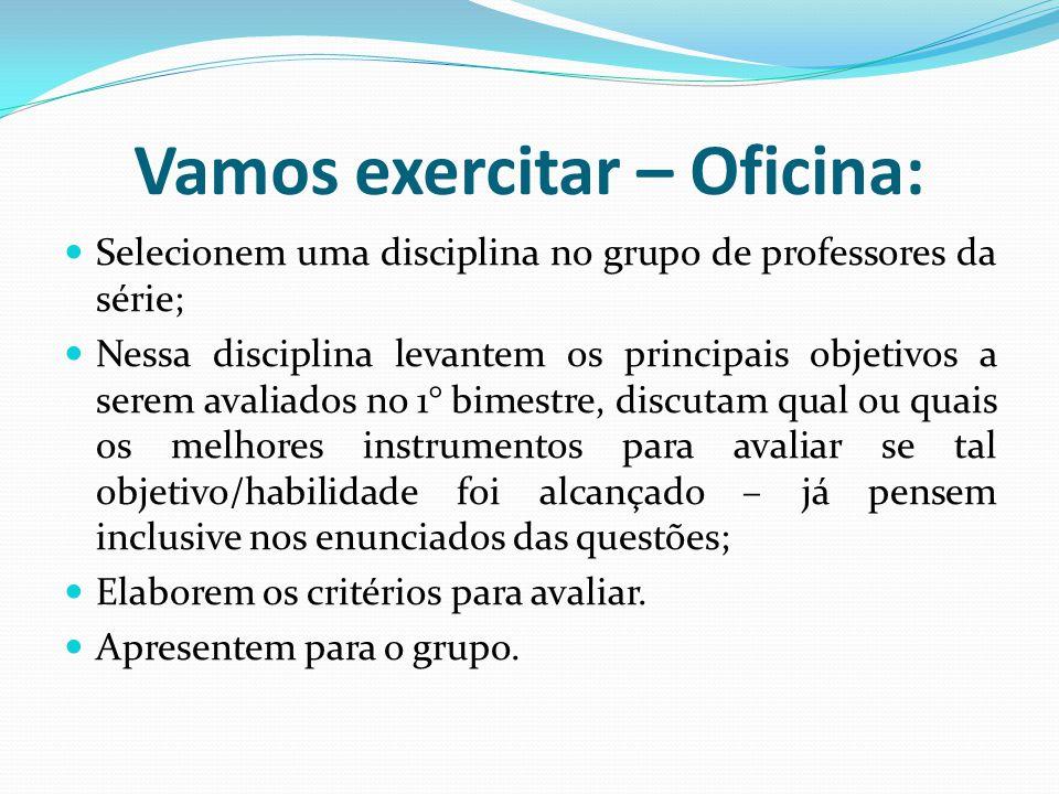 Vamos exercitar – Oficina: Selecionem uma disciplina no grupo de professores da série; Nessa disciplina levantem os principais objetivos a serem avali