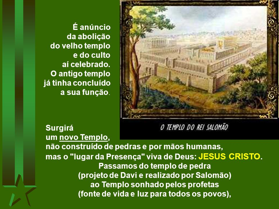 No Evangelho, Jesus se apresenta como o NOVO TEMPLO.