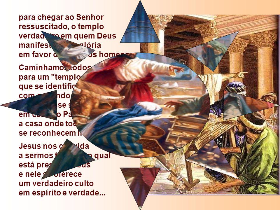 Surgirá um novo Templo, não construído de pedras e por mãos humanas, mas o lugar da Presença viva de Deus: JESUS CRISTO.
