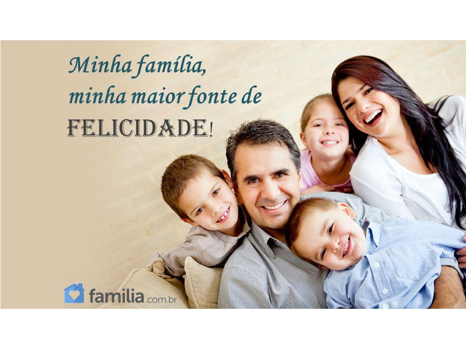 Minha família, minha maior fonte de felicidade !