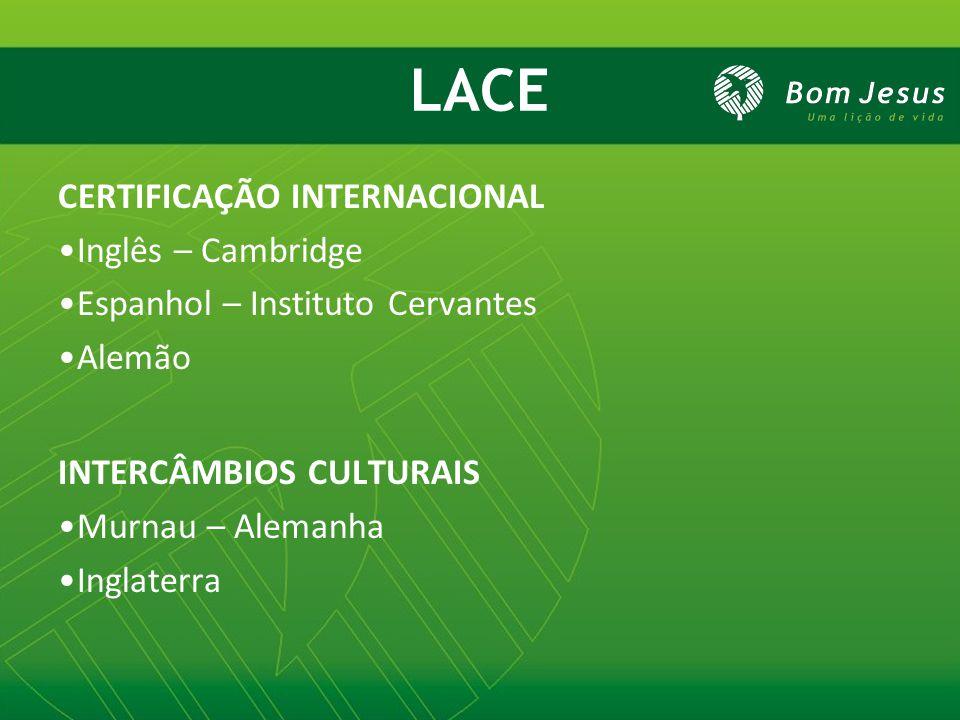 LACE CERTIFICAÇÃO INTERNACIONAL Inglês – Cambridge Espanhol – Instituto Cervantes Alemão INTERCÂMBIOS CULTURAIS Murnau – Alemanha Inglaterra