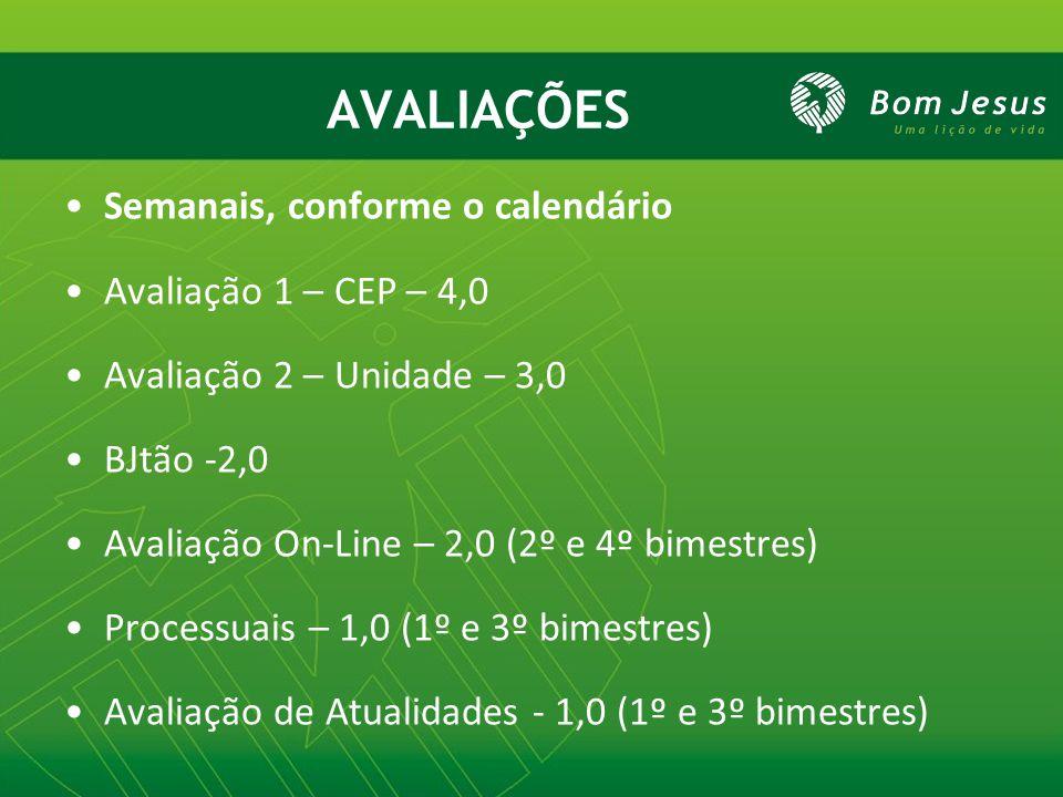AVALIAÇÕES Semanais, conforme o calendário Avaliação 1 – CEP – 4,0 Avaliação 2 – Unidade – 3,0 BJtão -2,0 Avaliação On-Line – 2,0 (2º e 4º bimestres) Processuais – 1,0 (1º e 3º bimestres) Avaliação de Atualidades - 1,0 (1º e 3º bimestres)