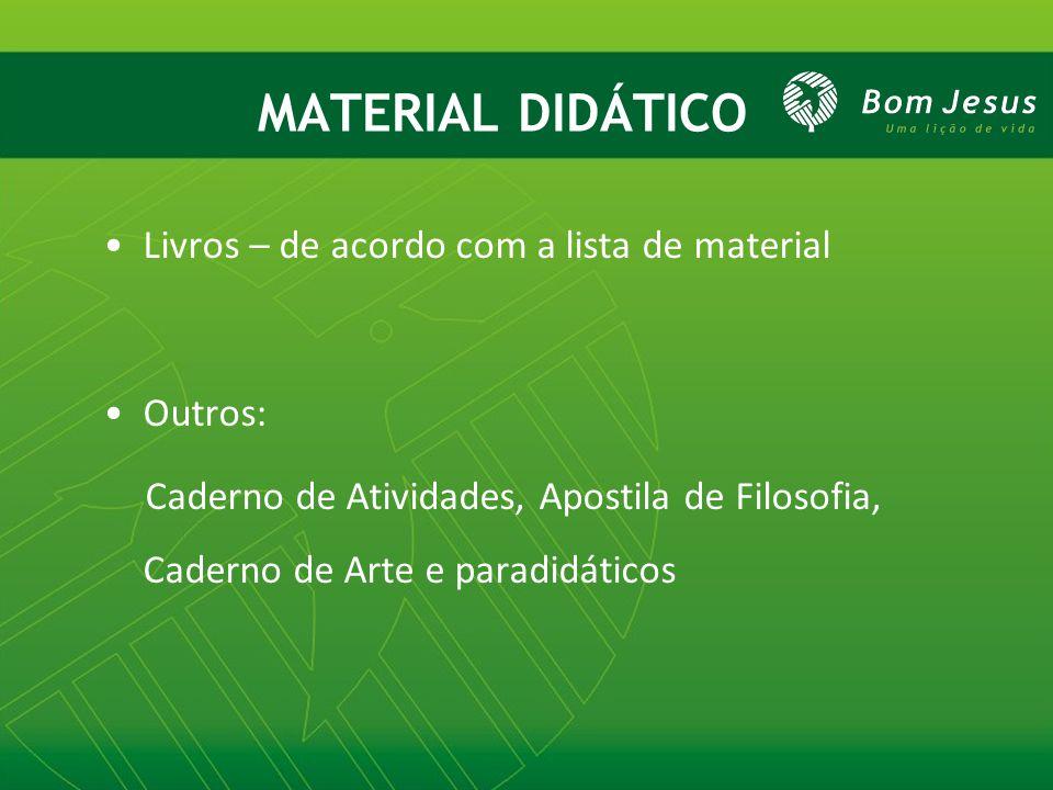 MATERIAL DIDÁTICO Livros – de acordo com a lista de material Outros: Caderno de Atividades, Apostila de Filosofia, Caderno de Arte e paradidáticos