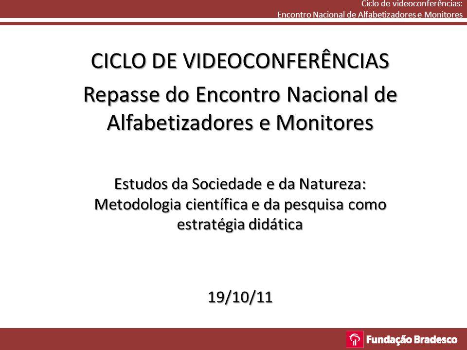Ciclo de videoconferências: Encontro Nacional de Alfabetizadores e Monitores CICLO DE VIDEOCONFERÊNCIAS Repasse do Encontro Nacional de Alfabetizadore
