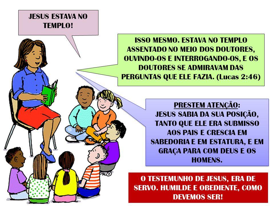 PRESTEM ATENÇÃO: JESUS SABIA DA SUA POSIÇÃO, TANTO QUE ELE ERA SUBMISSO AOS PAIS E CRESCIA EM SABEDORIA E EM ESTATURA, E EM GRAÇA PARA COM DEUS E OS HOMENS.
