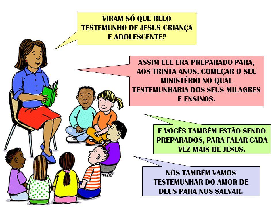 VIRAM SÓ QUE BELO TESTEMUNHO DE JESUS CRIANÇA E ADOLESCENTE.