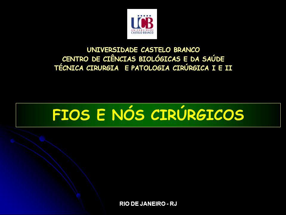 UNIVERSIDADE CASTELO BRANCO CENTRO DE CIÊNCIAS BIOLÓGICAS E DA SAÚDE TÉCNICA CIRURGIA E PATOLOGIA CIRÚRGICA I E II RIO DE JANEIRO - RJ FIOS E NÓS CIRÚRGICOS