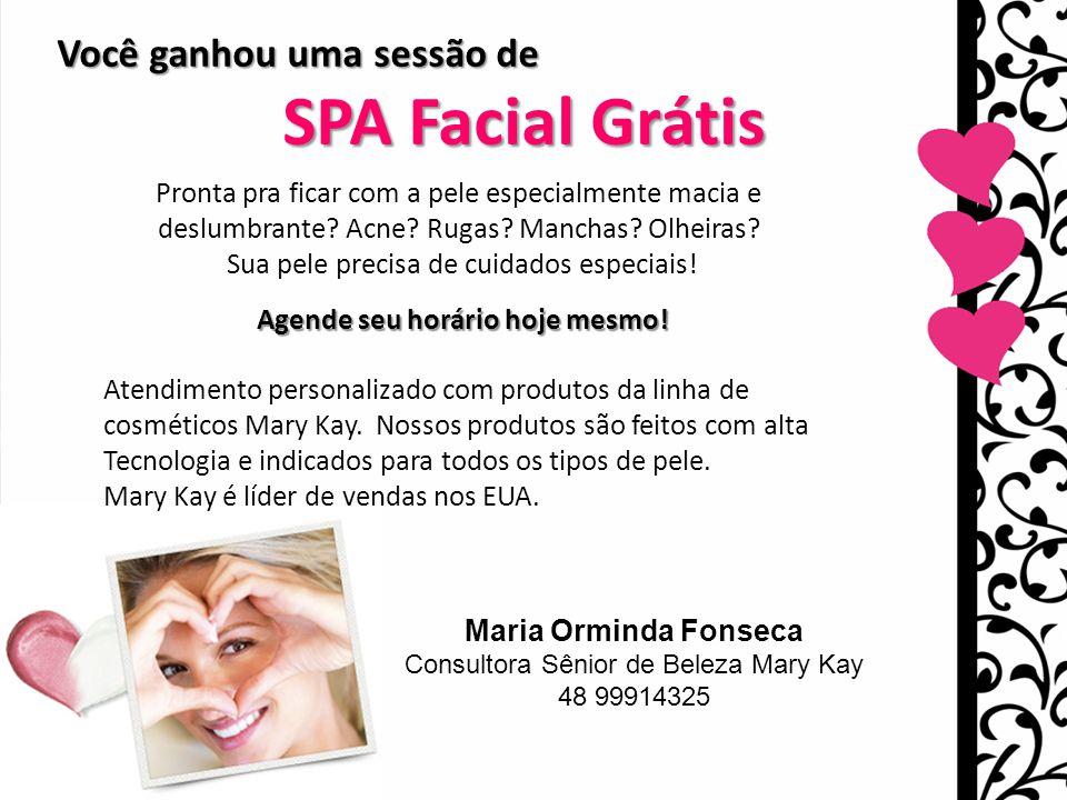 Maria Orminda Fonseca Consultora Sênior de Beleza Mary Kay 48 99914325 Você ganhou uma sessão de SPA Facial Grátis SPA Facial Grátis Pronta pra ficar