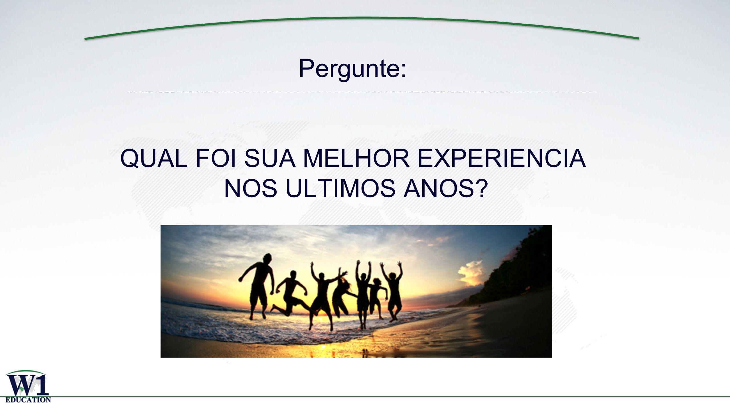 x Pergunte: QUAL FOI SUA MELHOR EXPERIENCIA NOS ULTIMOS ANOS?