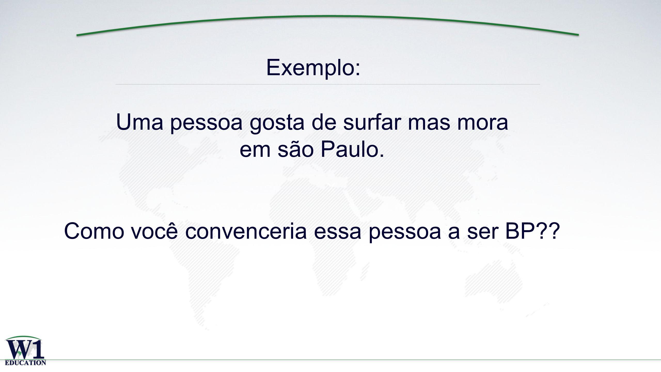 x Exemplo: Uma pessoa gosta de surfar mas mora em são Paulo.