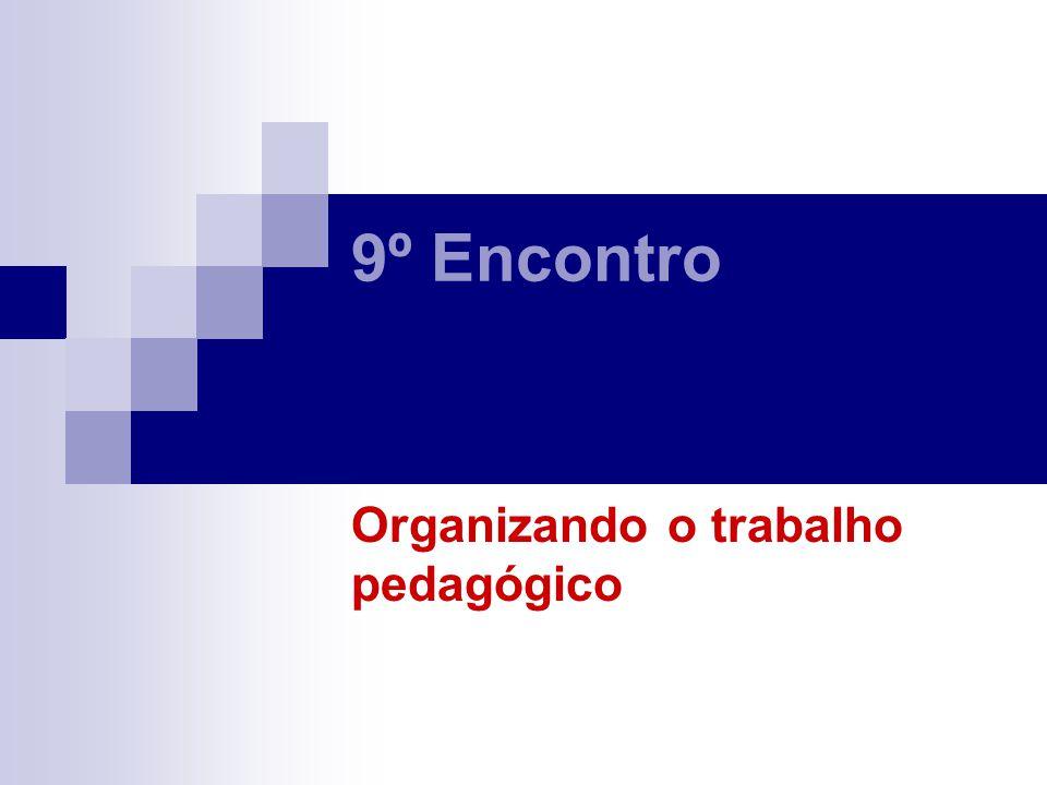 9º Encontro Organizando o trabalho pedagógico