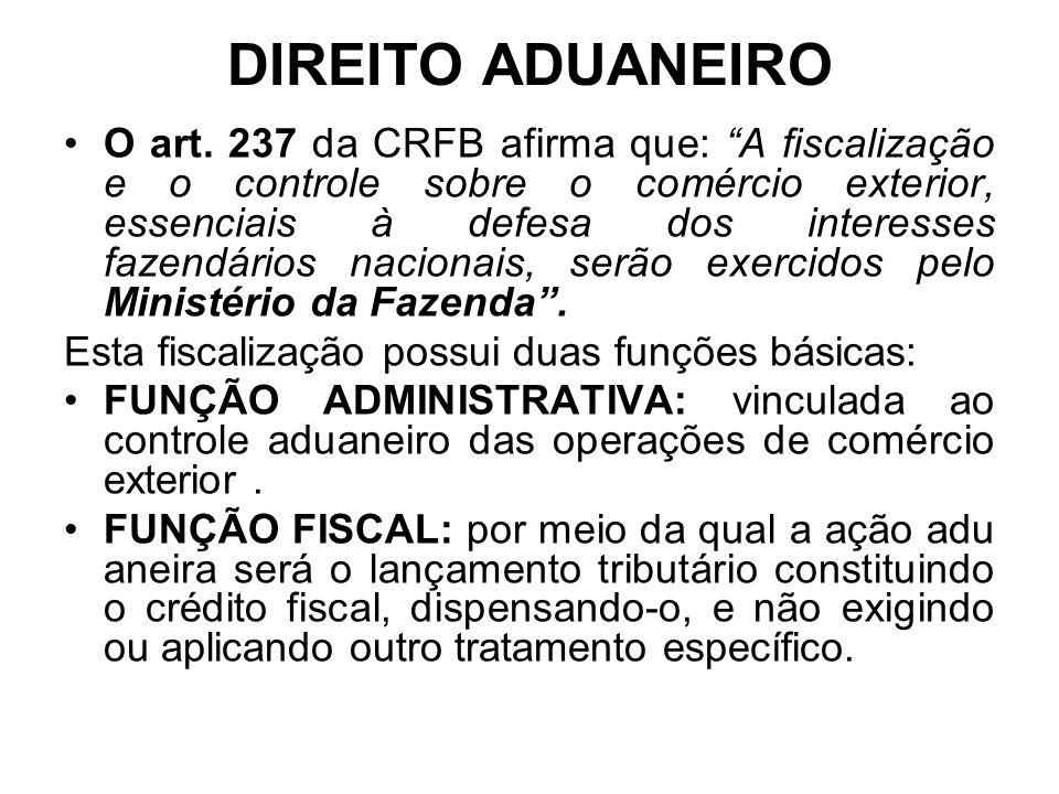 """DIREITO ADUANEIRO O art. 237 da CRFB afirma que: """"A fiscalização e o controle sobre o comércio exterior, essenciais à defesa dos interesses fazendário"""
