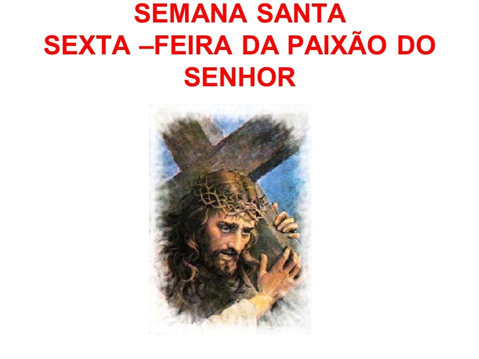 SEMANA SANTA SEXTA –FEIRA DA PAIXÃO DO SENHOR