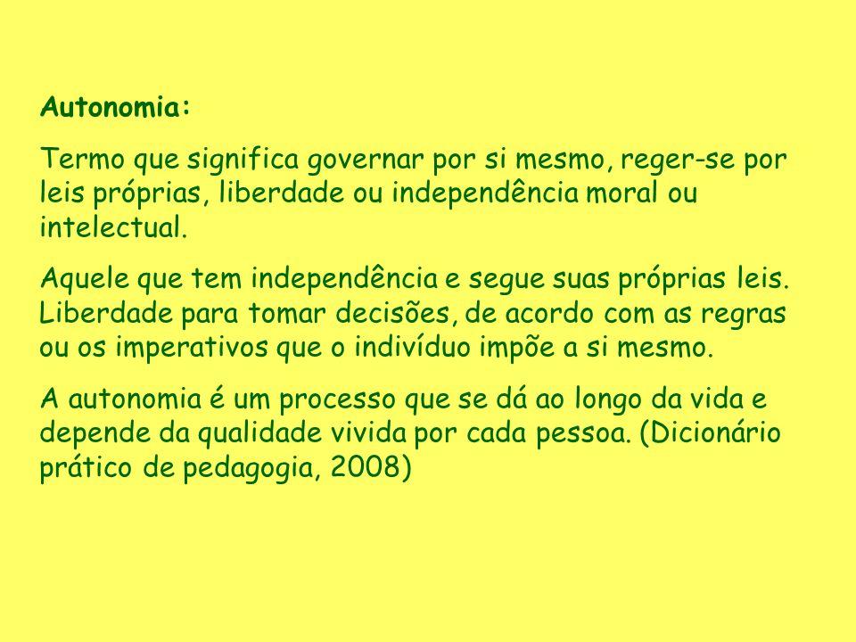 Autonomia: Termo que significa governar por si mesmo, reger-se por leis próprias, liberdade ou independência moral ou intelectual.
