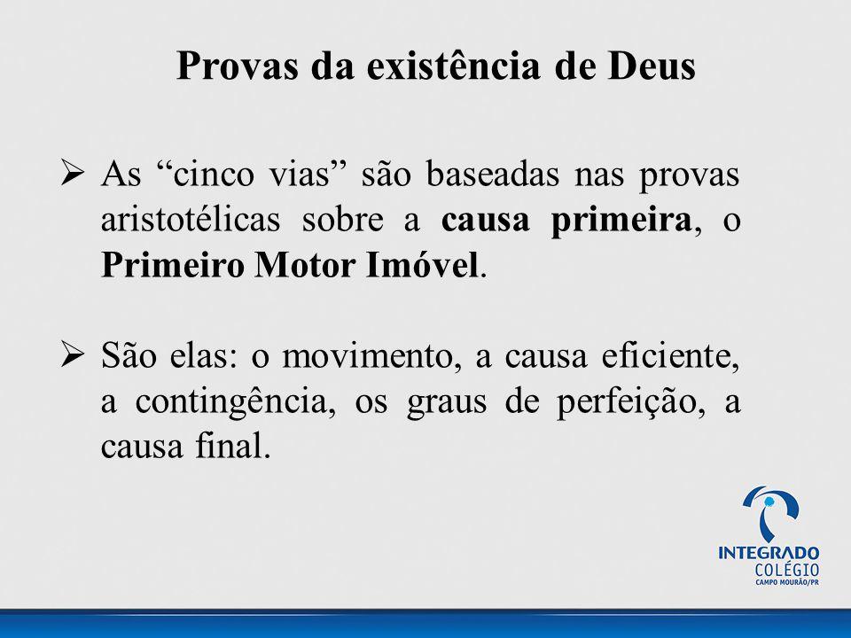 """Provas da existência de Deus  As """"cinco vias"""" são baseadas nas provas aristotélicas sobre a causa primeira, o Primeiro Motor Imóvel.  São elas: o mo"""