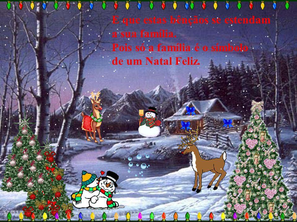 Mas sobretudo, desejo que quando todos se reunirem para celebrar o nascimento de Cristo, você receba do céu todas as bênçãos.