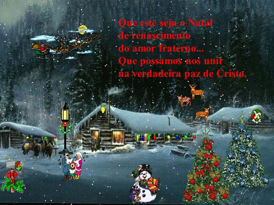 E que estas bênçãos se estendam a sua família. Pois só a família é o símbolo de um Natal Feliz.