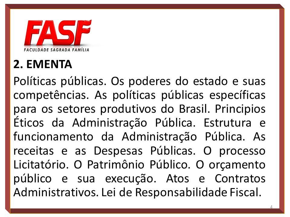 2. EMENTA Políticas públicas. Os poderes do estado e suas competências. As políticas públicas específicas para os setores produtivos do Brasil. Princi